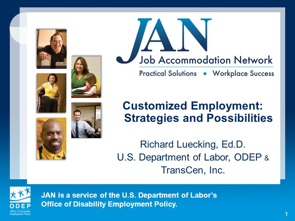 JAN is a service of the U.S. Department of Labors Office of Disability Employment Policy. 1 Customized Employment: Strategies and Possibilities Richar