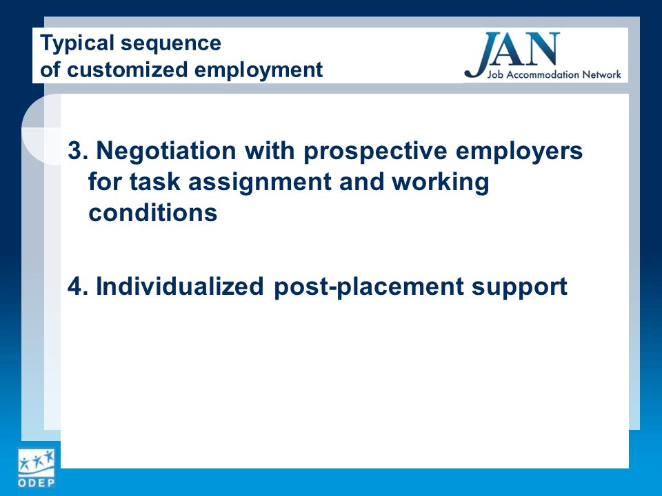 3. Negotiation with prospective employers for task assignment and working conditions 4. Individualized post-placement support Typical sequence of cust