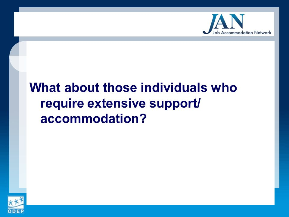 What about those individuals who require extensive support/ accommodation