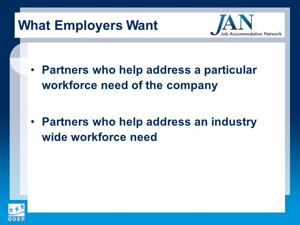 Partners who help address a particular workforce need of the company Partners who help address an industry wide workforce need What Employers Want
