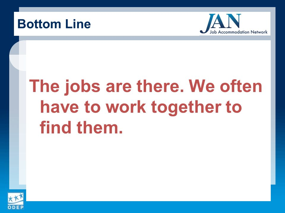 The jobs are there. We often have to work together to find them. Bottom Line