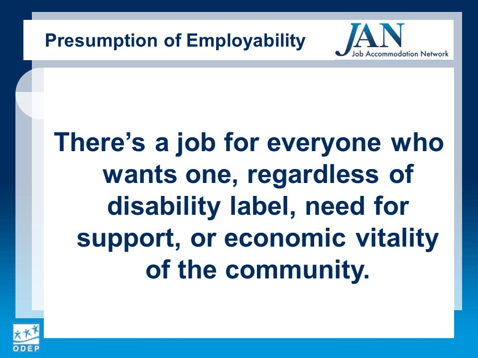 Theres a job for everyone who wants one, regardless of disability label, need for support, or economic vitality of the community.