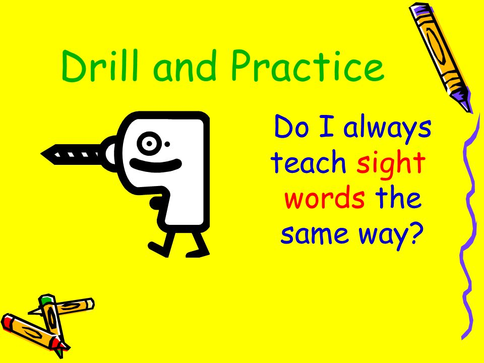 Drill and Practice Do I always teach sight words the same way?