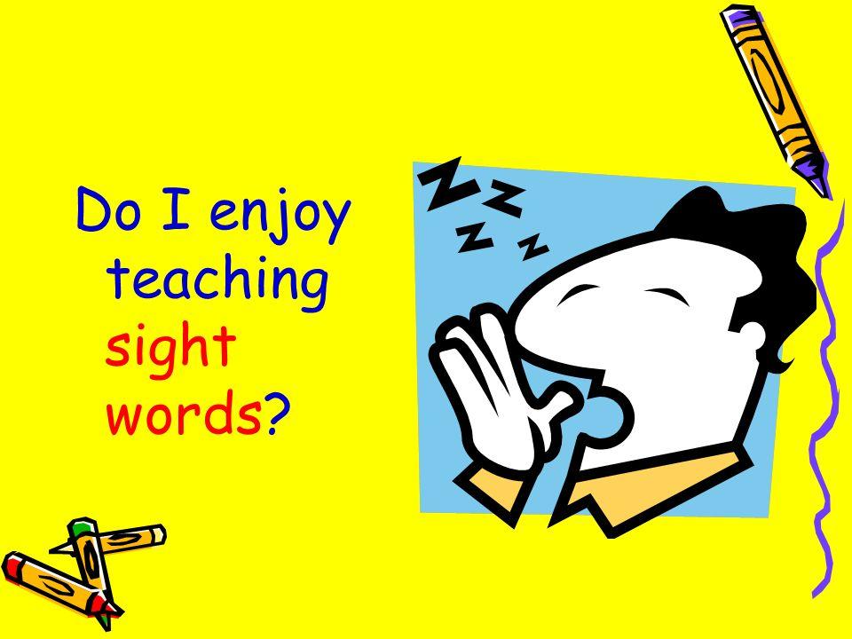 Do I enjoy teaching sight words?