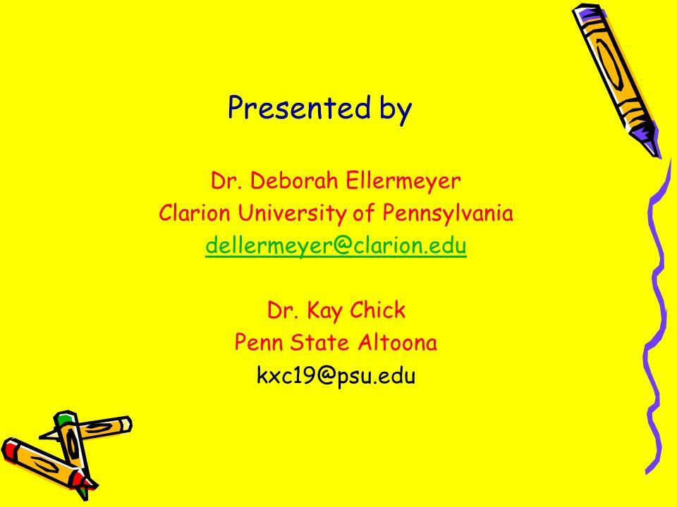 Presented by Dr. Deborah Ellermeyer Clarion University of Pennsylvania dellermeyer@clarion.edu Dr. Kay Chick Penn State Altoona kxc19@psu.edu