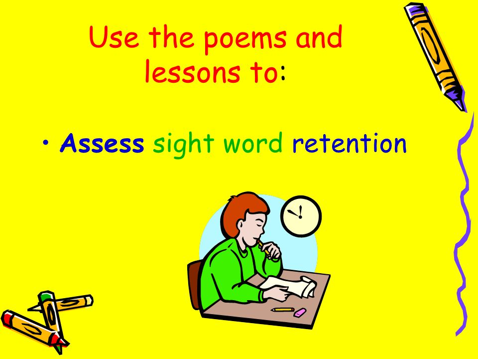 Use the poems and lessons to: Assess sight word retention