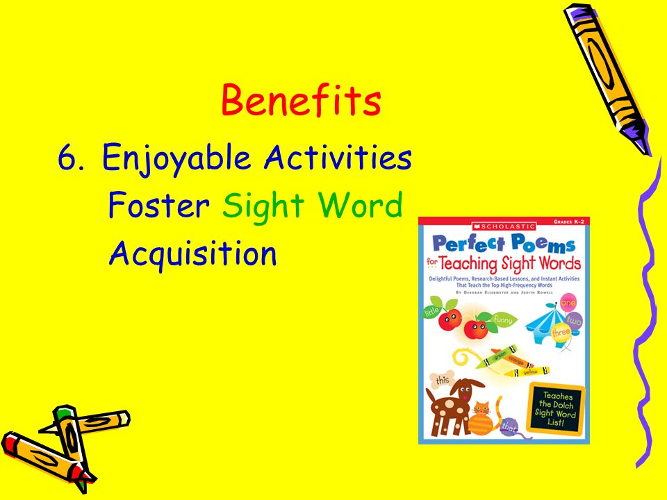 Benefits 6.Enjoyable Activities Foster Sight Word Acquisition