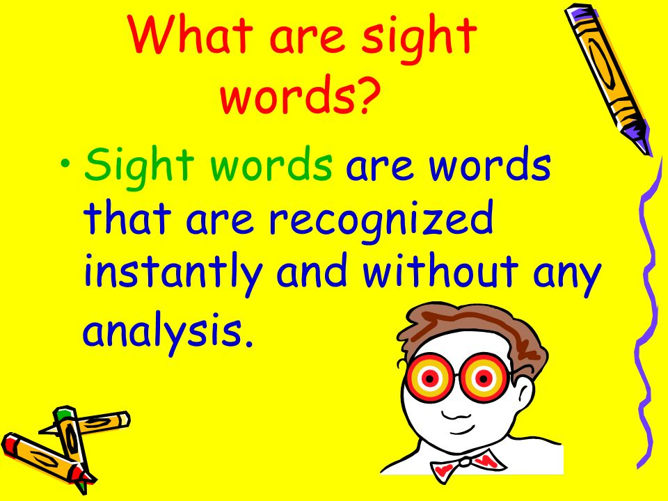 What are sight words? Sight words are words that are recognized instantly and without any analysis.