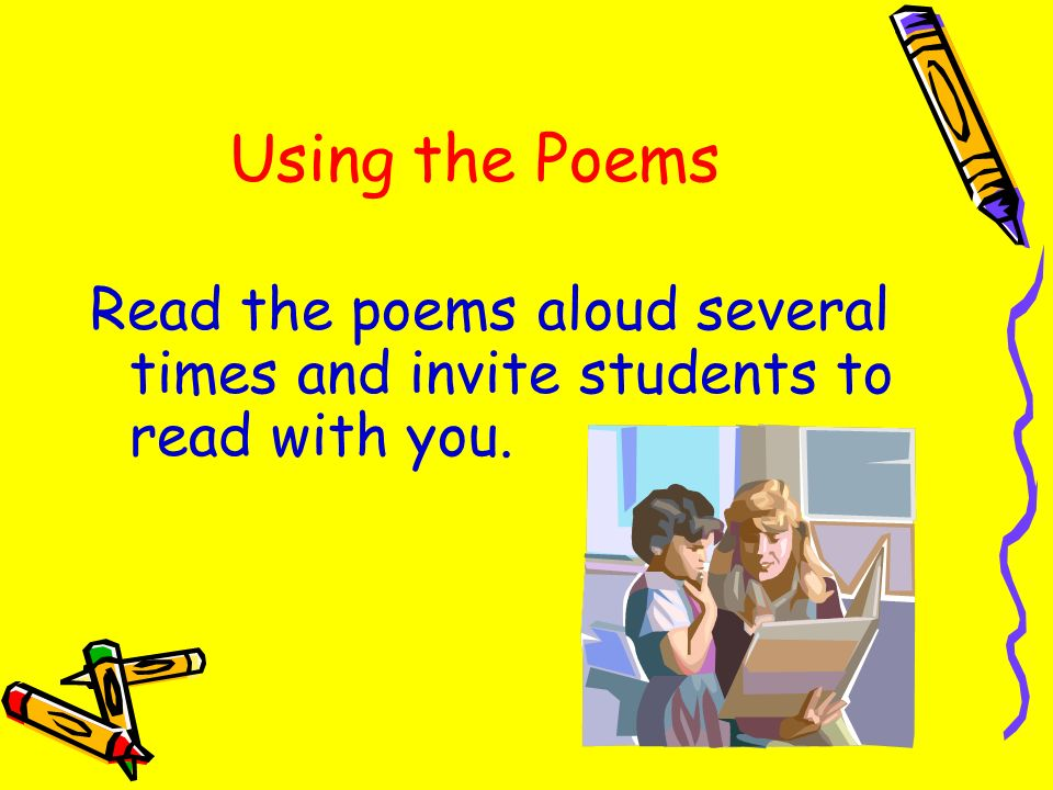Using the Poems Read the poems aloud several times and invite students to read with you.
