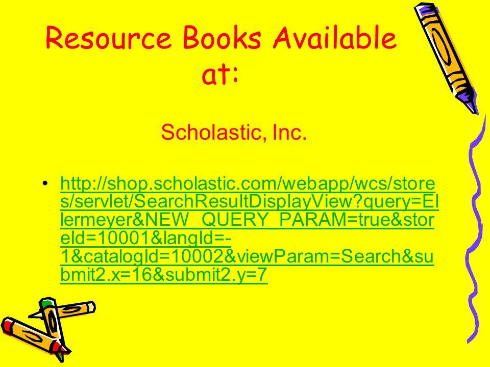 Resource Books Available at: Scholastic, Inc. http://shop.scholastic.com/webapp/wcs/store s/servlet/SearchResultDisplayView?query=El lermeyer&NEW_QUER
