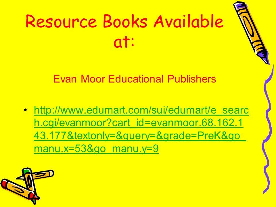 Resource Books Available at: Evan Moor Educational Publishers http://www.edumart.com/sui/edumart/e_searc h.cgi/evanmoor?cart_id=evanmoor.68.162.1 43.1