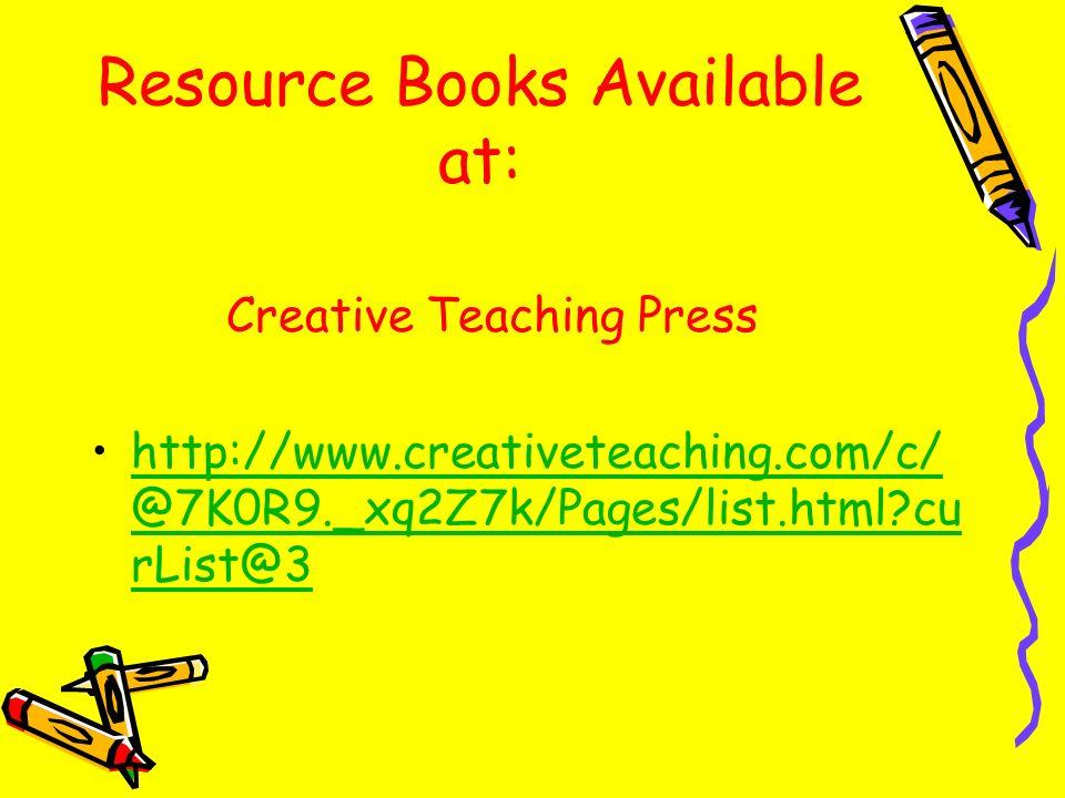 Resource Books Available at: Creative Teaching Press http://www.creativeteaching.com/c/ @7K0R9._xq2Z7k/Pages/list.html?cu rList@3http://www.creativete