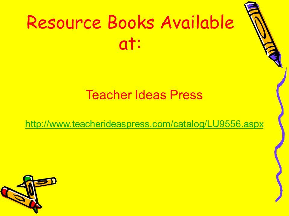Resource Books Available at: Teacher Ideas Press http://www.teacherideaspress.com/catalog/LU9556.aspx