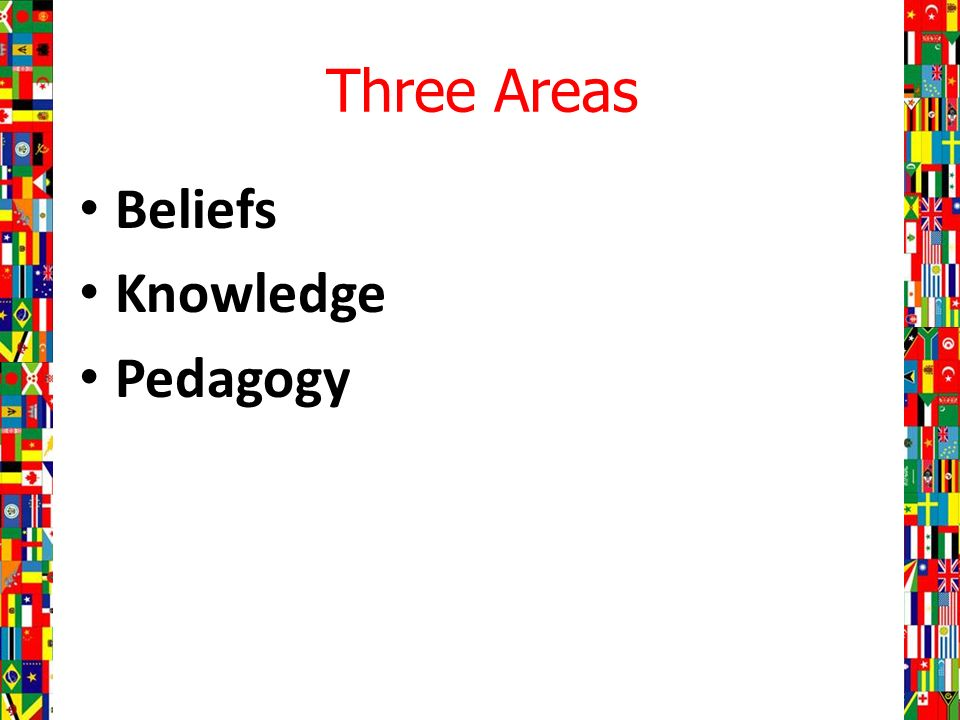 Three Areas Beliefs Knowledge Pedagogy