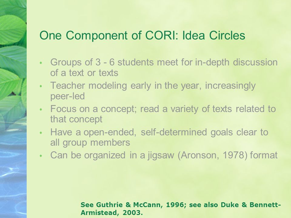 One Component of CORI: Idea Circles Groups of 3 - 6 students meet for in-depth discussion of a text or texts Teacher modeling early in the year, incre