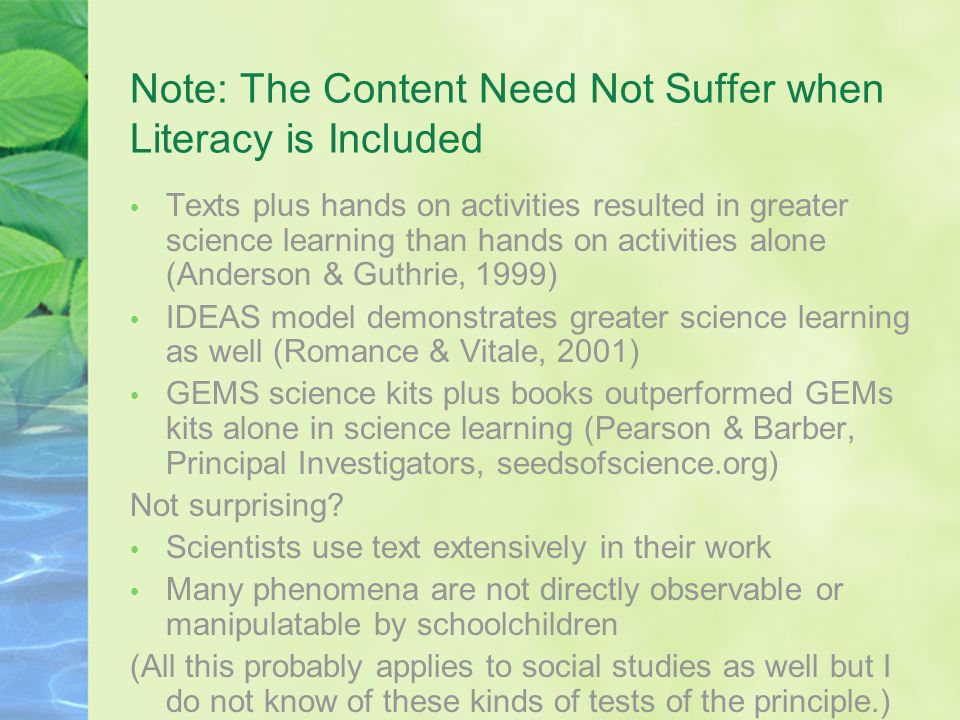 Note: The Content Need Not Suffer when Literacy is Included Texts plus hands on activities resulted in greater science learning than hands on activiti