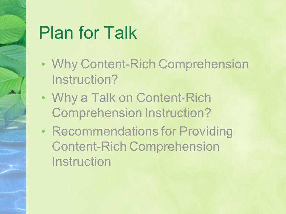 Plan for Talk Why Content-Rich Comprehension Instruction? Why a Talk on Content-Rich Comprehension Instruction? Recommendations for Providing Content-
