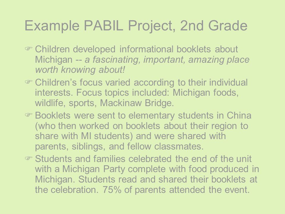 Example PABIL Project, 2nd Grade FChildren developed informational booklets about Michigan -- a fascinating, important, amazing place worth knowing ab