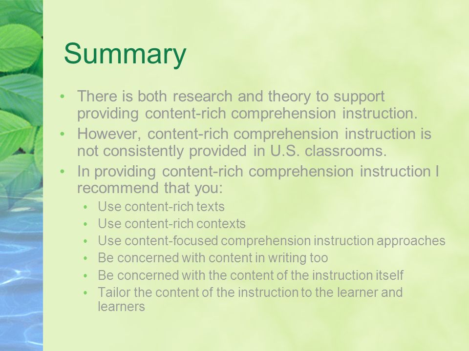 Summary There is both research and theory to support providing content-rich comprehension instruction. However, content-rich comprehension instruction