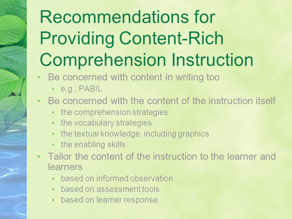 Recommendations for Providing Content-Rich Comprehension Instruction Be concerned with content in writing too e.g., PABIL Be concerned with the conten