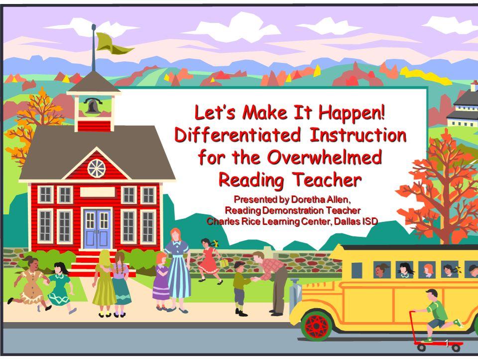 Lets Make It Happen! Differentiated Instruction for the Overwhelmed Reading Teacher Presented by Doretha Allen, Reading Demonstration Teacher Charles