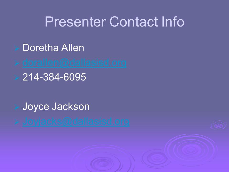 Presenter Contact Info Doretha Allen dorallen@dallasisd.org 214-384-6095 Joyce Jackson Joyjacks@dallasisd.org