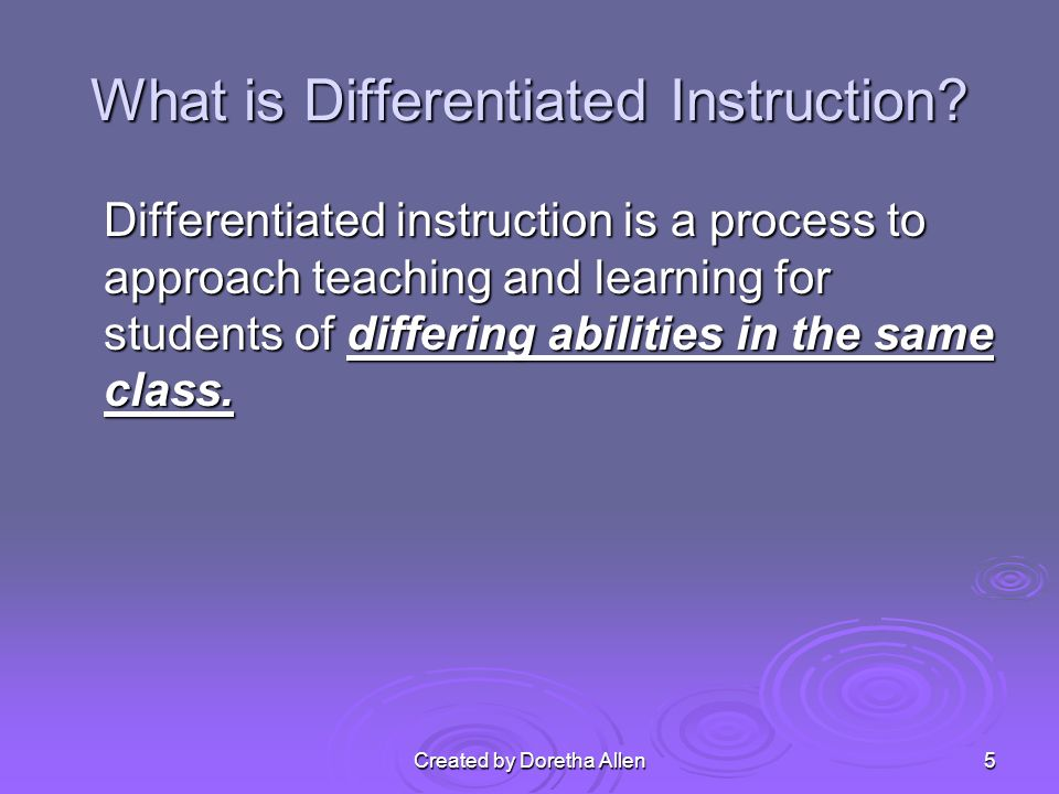 Created by Doretha Allen What is Differentiated Instruction.