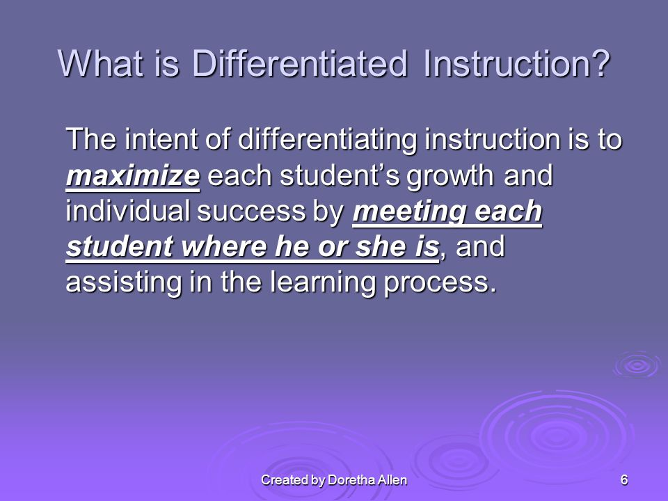 Created by Doretha Allen What Differentiated Instruction Is Not… Chaotic Chaotic Losing control of student behavior Losing control of student behavior 7