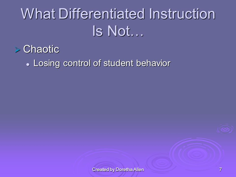 What Differentiated Instruction Is… Organic Organic Teacher and students are all learning Teacher and students are all learning Teacher has content knowledge but continuously learns about how the students learn Teacher has content knowledge but continuously learns about how the students learn Realizes that they will learn something new everyday Realizes that they will learn something new everyday Created by Doretha Allen18