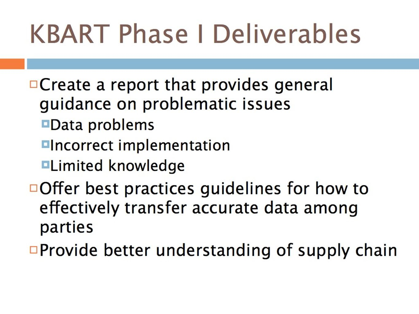 KBART Phase I Deliverables Create a report that provides general guidance on problematic issues Data problems Incorrect implementation Limited knowled