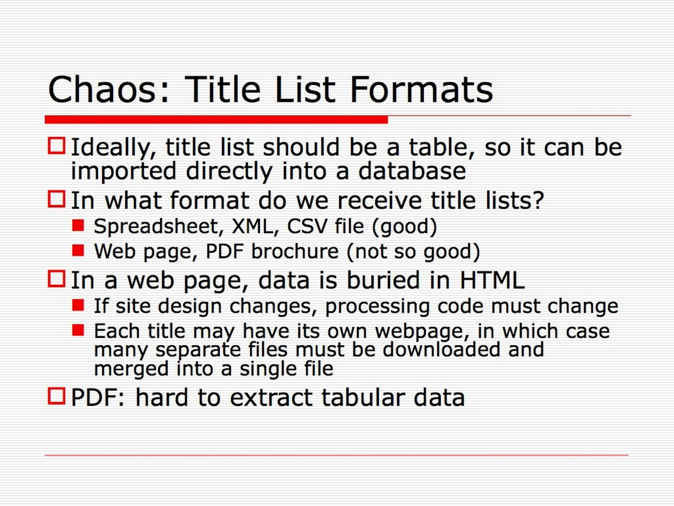 Chaos: Title List Formats Ideally, title list should be a table, so it can be imported directly into a database In what format do we receive title lis