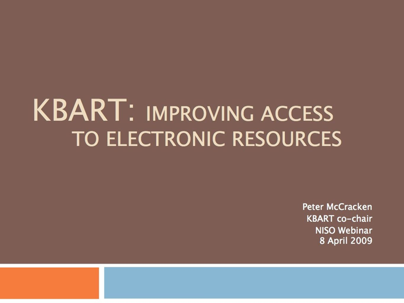 KBART: Improving Access to Electronic Resources Peter McCracken KBART co-chair NISO Webinar 8 April 2009