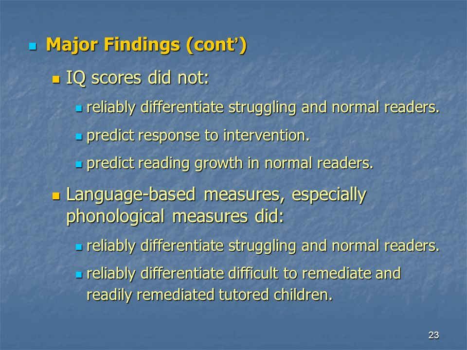 23 Major Findings (cont ) Major Findings (cont ) IQ scores did not: IQ scores did not: reliably differentiate struggling and normal readers.