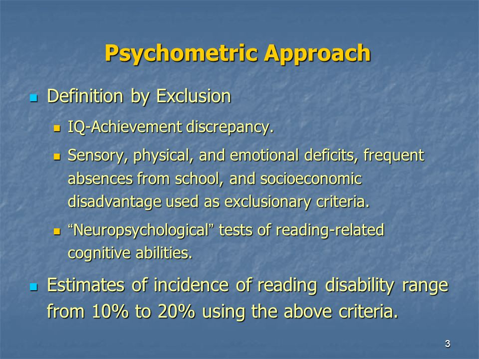 3 Psychometric Approach Definition by Exclusion Definition by Exclusion IQ-Achievement discrepancy.