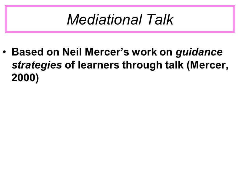 Mediational Talk Based on Neil Mercers work on guidance strategies of learners through talk (Mercer, 2000)