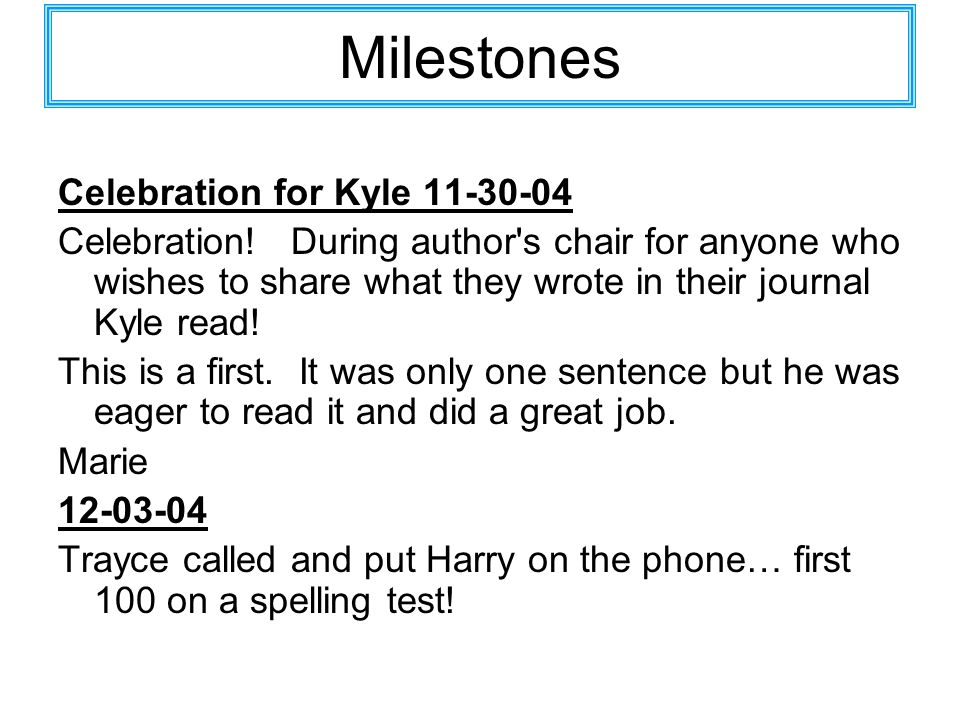 Milestones Celebration for Kyle 11-30-04 Celebration! During author's chair for anyone who wishes to share what they wrote in their journal Kyle read!