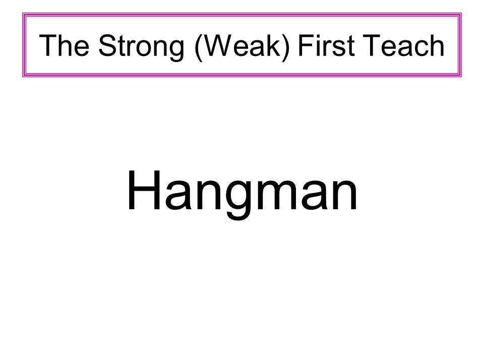The Strong (Weak) First Teach Hangman