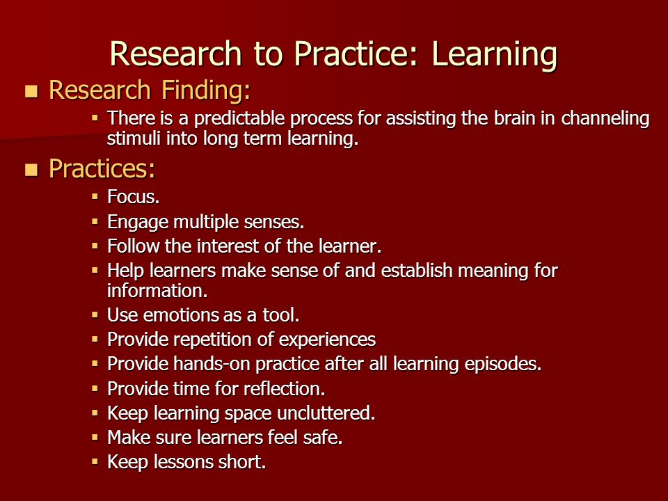 Research to Practice: Learning Research Finding: Research Finding: There is a predictable process for assisting the brain in channeling stimuli into l