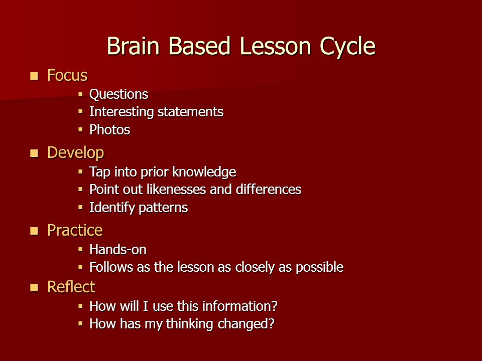 Brain Based Lesson Cycle Focus Focus Questions Questions Interesting statements Interesting statements Photos Photos Develop Develop Tap into prior kn