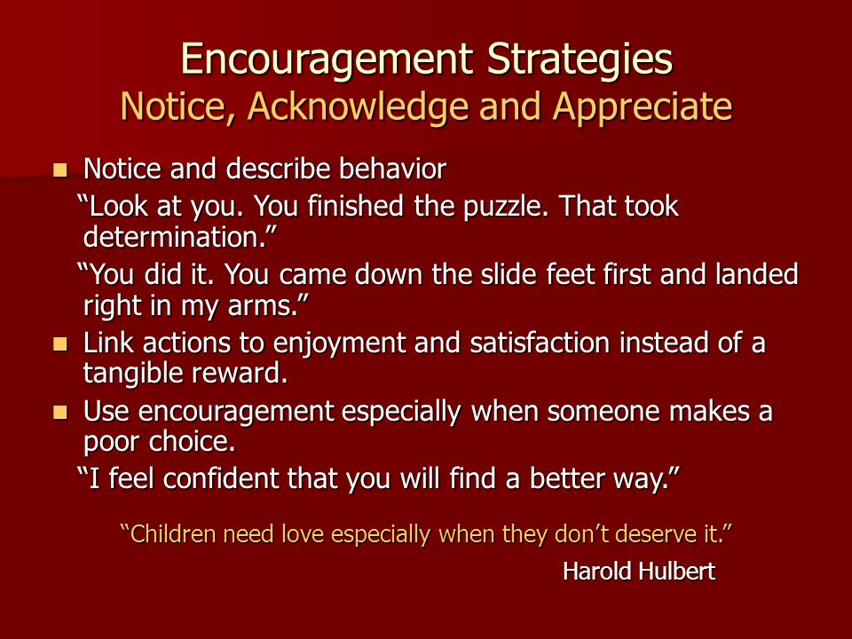 Encouragement Strategies Notice, Acknowledge and Appreciate Notice and describe behavior Notice and describe behavior Look at you. You finished the pu