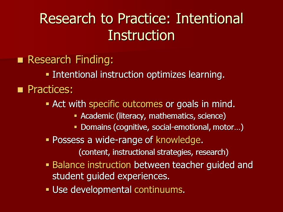 Research to Practice: Intentional Instruction Research Finding: Research Finding: Intentional instruction optimizes learning.