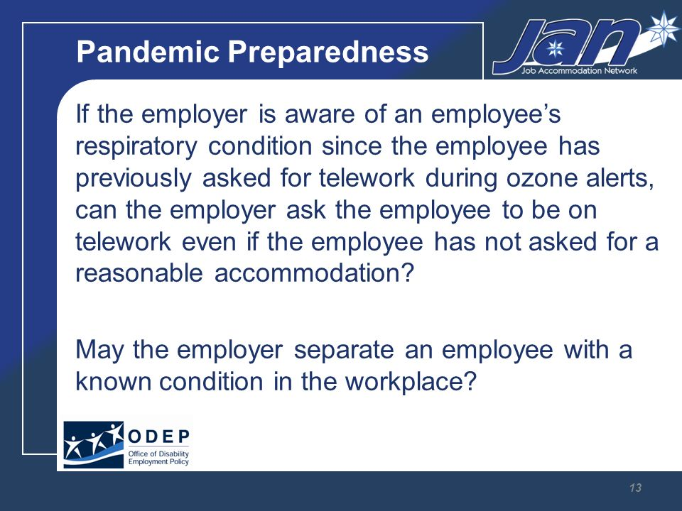 Pandemic Preparedness If the employer is aware of an employees respiratory condition since the employee has previously asked for telework during ozone alerts, can the employer ask the employee to be on telework even if the employee has not asked for a reasonable accommodation.