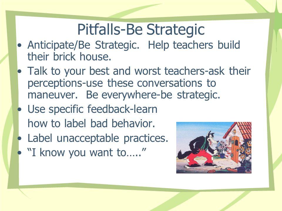 Pitfalls-Be Strategic Anticipate/Be Strategic. Help teachers build their brick house.