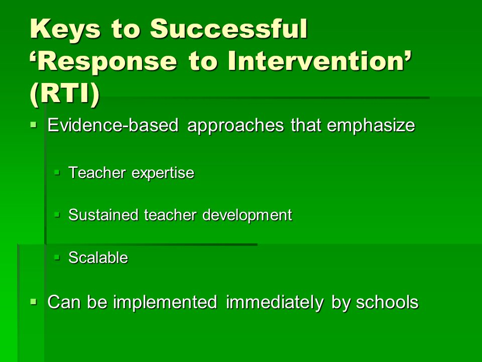 Keys to Successful Response to Intervention (RTI) Evidence-based approaches that emphasize Evidence-based approaches that emphasize Teacher expertise