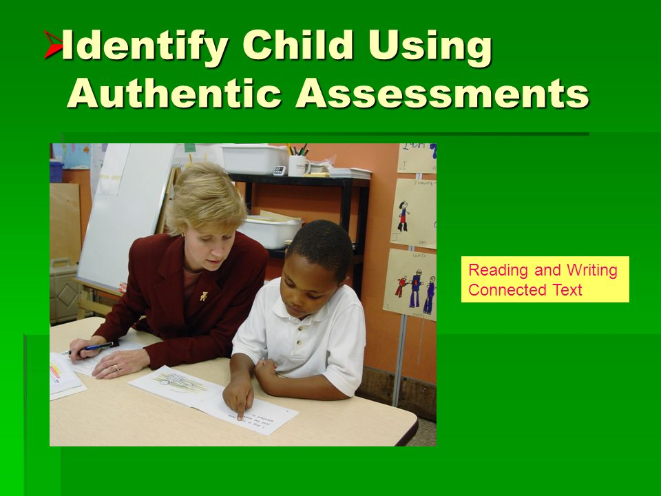 Identify Child Using Authentic Assessments Identify Child Using Authentic Assessments Reading and Writing Connected Text