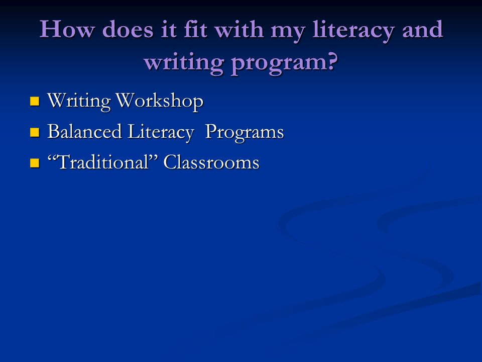 How does it fit with my literacy and writing program? Writing Workshop Writing Workshop Balanced Literacy Programs Balanced Literacy Programs Traditio