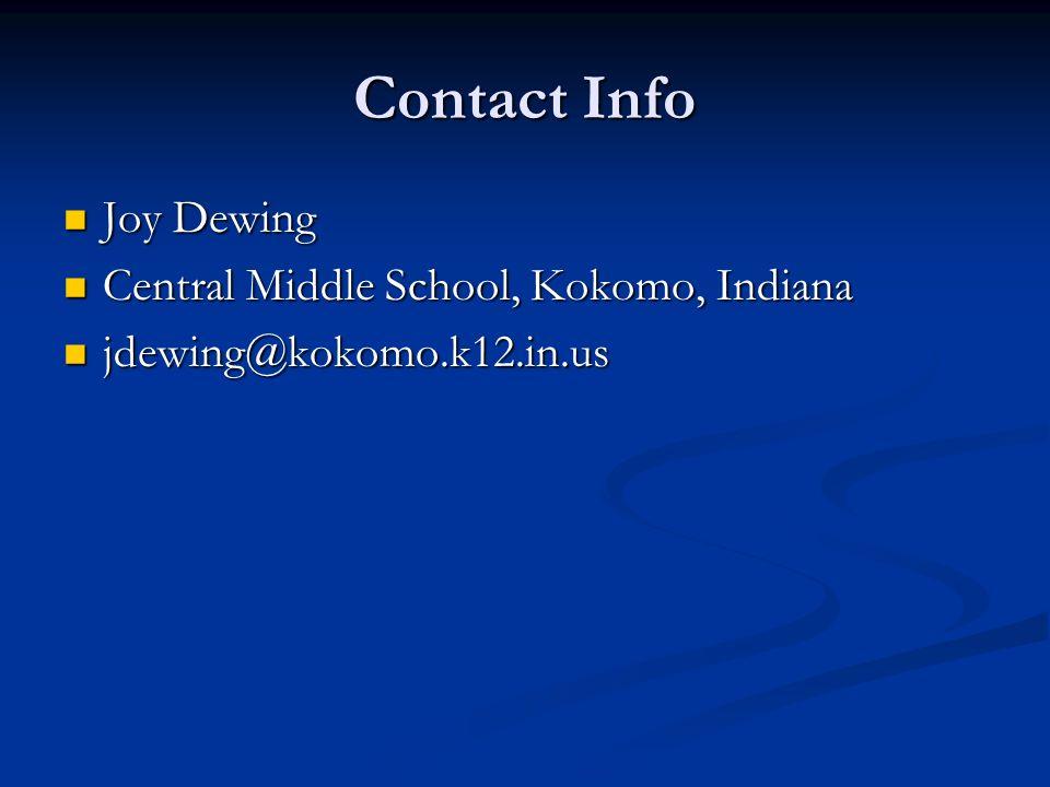 Contact Info Joy Dewing Joy Dewing Central Middle School, Kokomo, Indiana Central Middle School, Kokomo, Indiana jdewing@kokomo.k12.in.us jdewing@koko