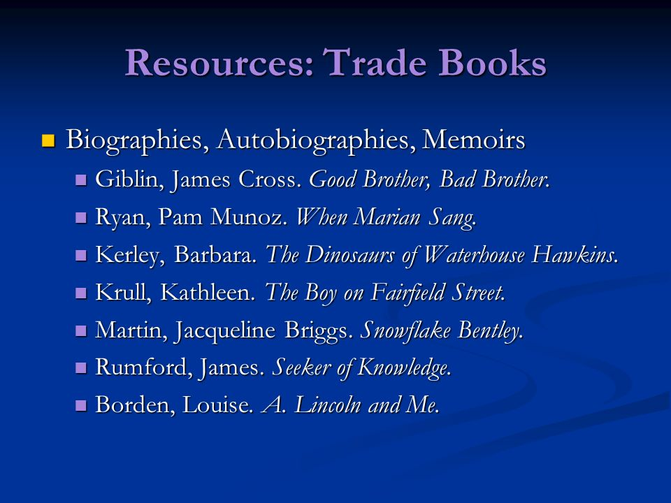 Resources: Trade Books Biographies, Autobiographies, Memoirs Biographies, Autobiographies, Memoirs Giblin, James Cross. Good Brother, Bad Brother. Gib