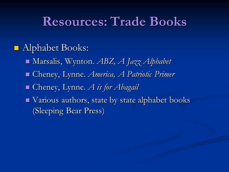 Resources: Trade Books Alphabet Books: Alphabet Books: Marsalis, Wynton. ABZ, A Jazz Alphabet Marsalis, Wynton. ABZ, A Jazz Alphabet Cheney, Lynne. Am