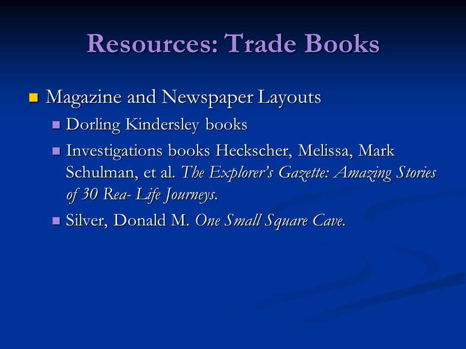 Resources: Trade Books Magazine and Newspaper Layouts Magazine and Newspaper Layouts Dorling Kindersley books Dorling Kindersley books Investigations